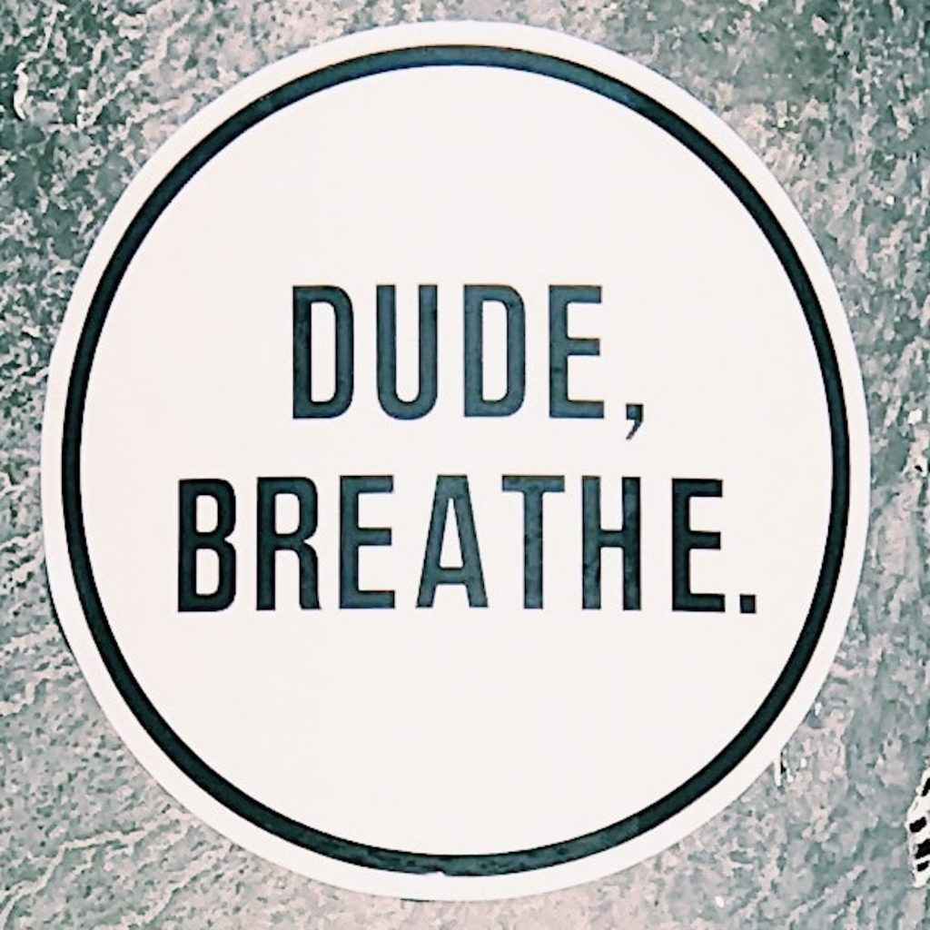"As you pray, ""God, Give Me Peace"" don't forget like the picture says, ""Dude, breathe."""